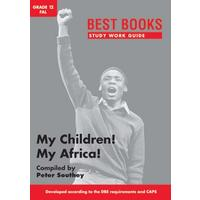Study Work Guide: My Children! My Africa! Grade 12 FAL - Peter Southey (Paperback)