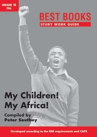 Study Work Guide: My Children! My Africa! Grade 12 FAL