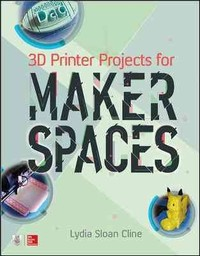 3D Printer Projects for Makerspaces - Lydia Sloan Cline (Paperback) - Cover