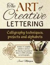 Art of Creative Lettering: Calligraphy Techniques, Projects and Alphabets - Janet Mehigan (Paperback)