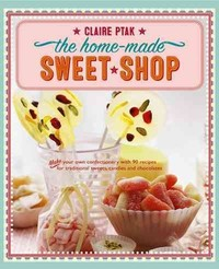Home-Made Sweet Shop - Claire Ptak (Hardcover) - Cover