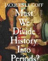Must We Divide History Into Periods? - Jacques Le Goff (Paperback)