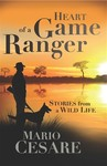 Heart of a Game Ranger: Stories from a Wild Life - Mario Cesare (Trade Paperback)