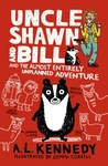 Uncle Shawn and Bill and the Almost Entirely Unplanned Adventure - A. L. Kennedy (Hardcover)