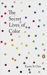 The Secret Lives of Color - Kassia St. Clair (Hardcover)