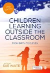 Children Learning Outside The Classroom - Sue Waite (Hardcover)