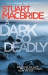 A Dark So Deadly - Stuart MacBride (Hardcover)