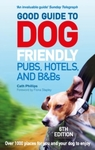 Good Guide to Dog Friendly Pubs, Hotels and B&Bs - Catherine Phillips (Paperback)
