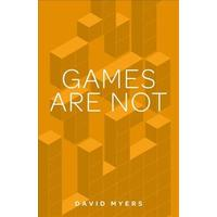 Games Are Not - David Myers (Paperback)