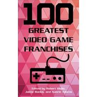 100 Greatest Video Game Franchises (Hardcover)