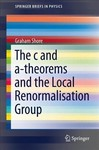 The C and A-theorems and the Local Renormalisation Group - Graham Shore (Paperback)