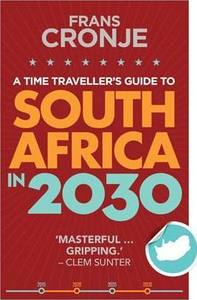 Time Traveller's Guide to  South Africa in 2030 - Frans Cronje (Paperback) - Cover