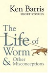 Life of Worm & Other  Misconceptions - Ken Barris (Paperback)