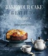 Bake Your Cake and Eat It Too - Tamara Milstein-Newing