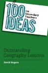 100 Ideas For Secondary Teachers: Outstanding Geography Lessons - David Rogers (Paperback)