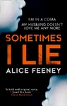 Sometimes I Lie: the Gripping Debut Psychological Thriller You Can't Miss In 2017 - Alice Feeney (Paperback)