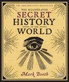 The Illustrated Secret History of the World - Mark Booth (Hardcover)