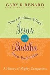 The Lifetimes When Jesus and Buddha Knew Each Other - Gary R. Renard (Hardcover)