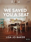 We Saved You a Seat - Lisa-jo Baker (Paperback)