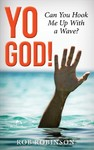 Yo God! Can You Hook Me Up With a Wave? - Rob Robinson (Paperback)