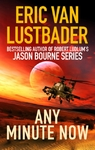 Any Minute Now - Eric Van Lustbader (Paperback)