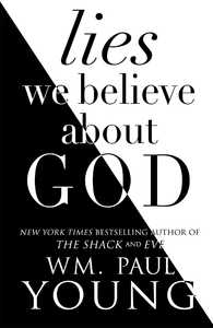 Lies We Believe About God - Paul Young