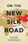 On the New Silk Road - Wade Shepard (Paperback)