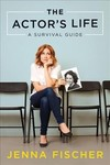 The Actor's Life - Jenna Fischer (Paperback)