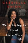 We're Going to Need More Wine - Gabrielle Union (Hardcover)