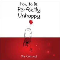 How to Be Perfectly Unhappy - Oatmeal (Hardcover)