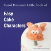 Carol Deacon's Little Book of Easy Cake Characters - Carol Deacon (Paperback)