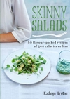 Skinny Salads: 80 Flavour-Packed Recipes of Less Than 300 Calories - Kathryn Bruton (Paperback) Cover
