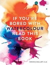 If You're Bored With Watercolour Read This Book (Paperback)