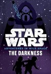 Star Wars: Adventures in Wild Space - The Darkness - Lucas Film Book Group (Paperback)