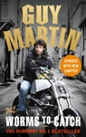 Guy Martin: Worms to Catch - Guy Martin (Paperback)