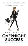 How to Be An Overnight Success - Maria Hatzistefanis (Hardcover)
