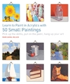 Learn to Paint In Acrylics With 50 Small Paintings - Mark Daniel Nelson (Paperback)