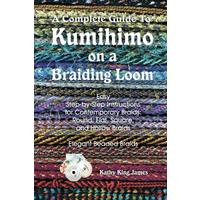 A Complete Guide To Kumihimo On A Braiding Loom: Round, Flat, Square, Hollow, And Beaded Braids And Necklaces (Paperback)