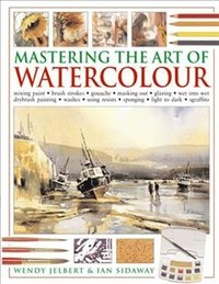 Mastering the Art of Watercolour - Wendy Jelbert (Paperback) - Cover