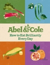 How to Eat Brilliantly Every Day - Abel & Cole Limited (Hardcover)