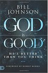 God Is Good: He's Better Than You Think - Bill Johnson (Trade Paperback)