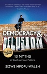 Democracy and Delusion - Sizwe Mpofu-Walsh (Paperback)