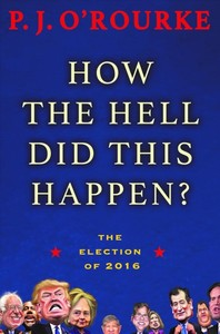 How the Hell Did This Happen? - P. J. O'Rourke (Paperback)