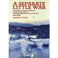 A Separate Little War: The Banff Coastal Command Strike Wing Versus the Kriegsmarine and Luftwaffe 1944-1945 (Paperback)