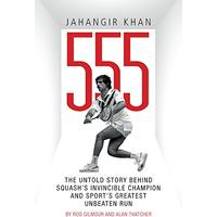 Jahangir Khan 555: The Untold Story Behind Squash's Invincible Champion and Sport's Greatest Unbeaten Run (Paperback)