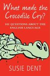 What Made the Crocodile Cry? - Susie Dent (Paperback)