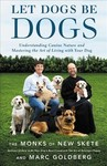Let Dogs Be Dogs - Monks of New Skete (Hardcover)