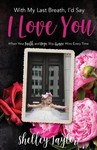With My Last Breath, I'd Say I Love You - Shelley Taylor (Paperback)