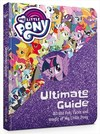 My Little Pony: the Ultimate Guide: All the Fun, Facts and Magic of My Little Pony - My Little Pony (Hardcover)