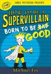 How to Be a Supervillain: Born to Be Good - Michael Fry (Hardcover)